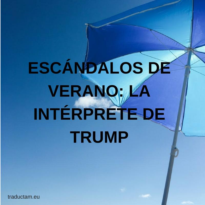 traductam-escandalos-verano-interprete-trump