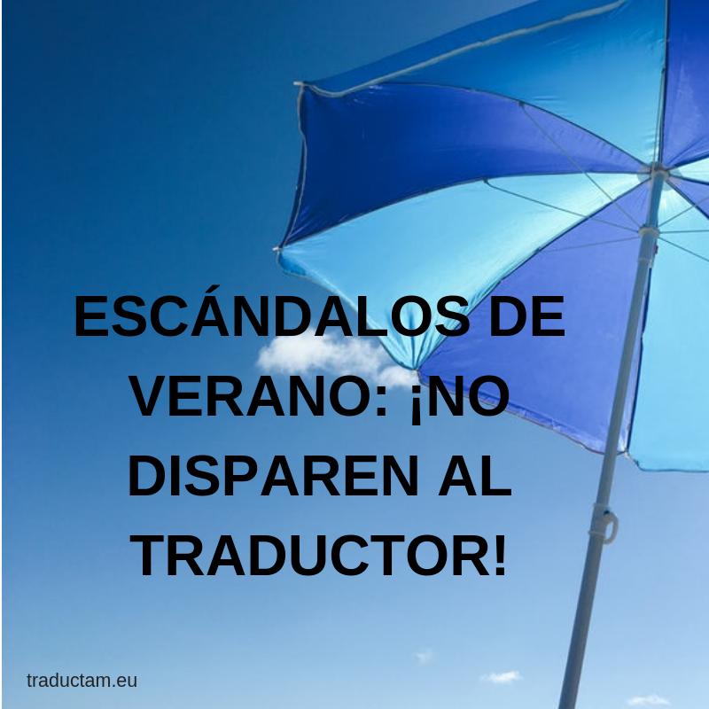 traductam-escandalos-verano-no-disparen-traductor