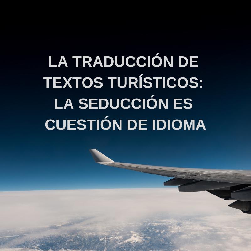 La traducción de textos turísticos: la seducción es cuestión de idioma