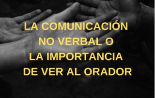 La comunicación no verbal o la importancia de ver al orador